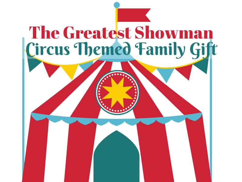 The Greatest Showman: Circus Themed Family Gift