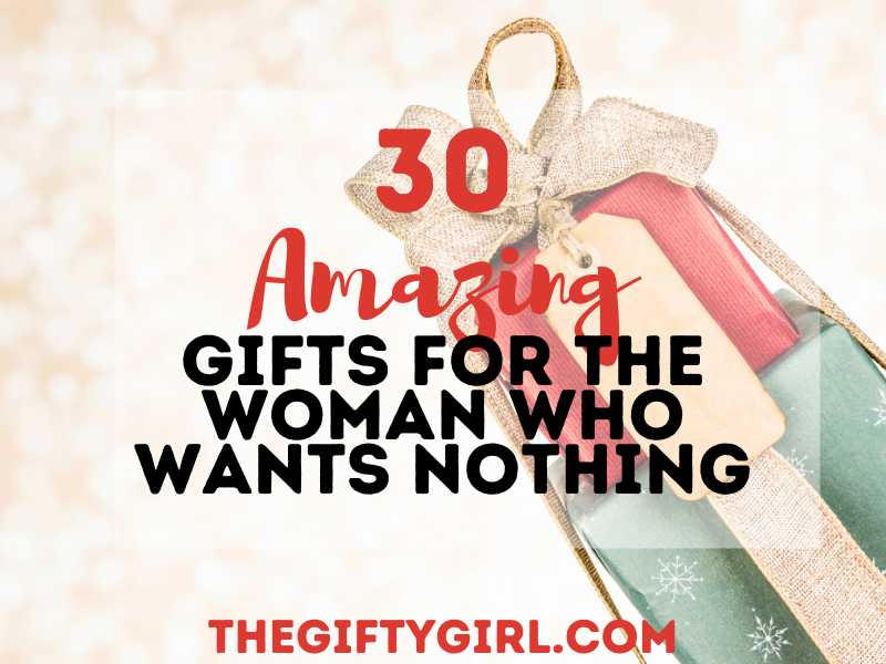 "Stack of Gifts with text overlay saying ""30 Amazing Gifts for the Woman who wants nothing"" Thegiftygirl.com"