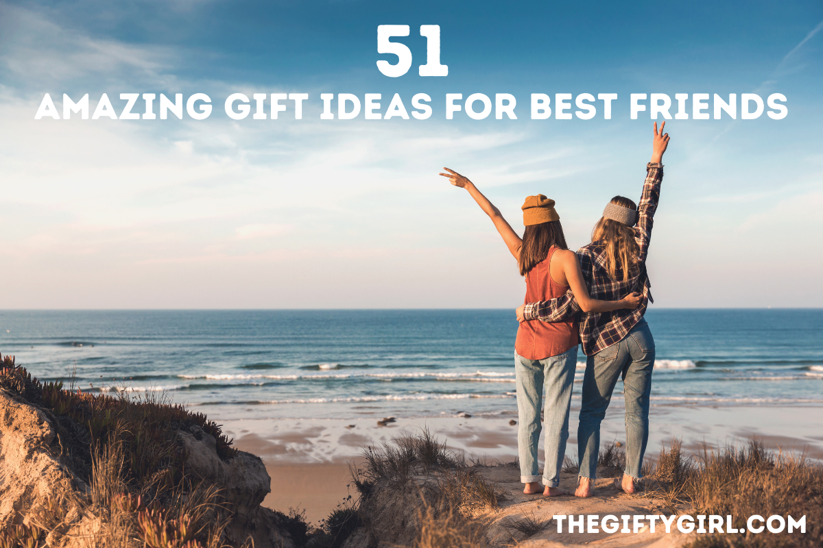 A photo of two best friends with their arms wrapped around each other looking at the ocean. Text overlay says 51 Amazing Gift Ideas for Best Friends