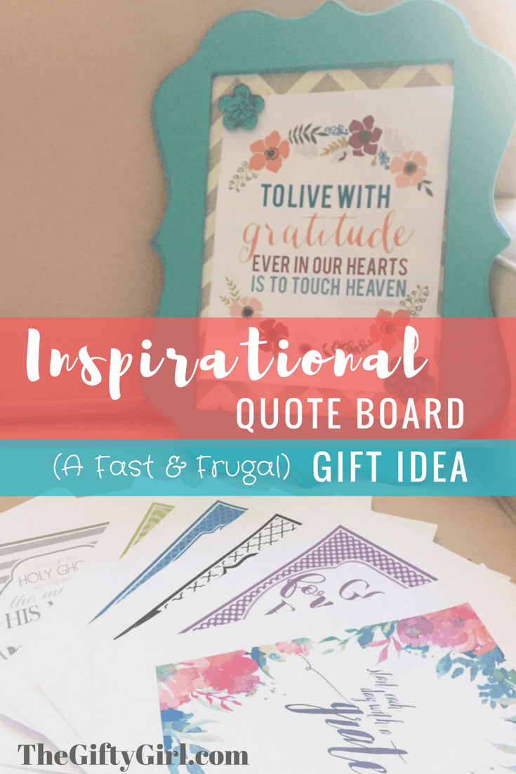 This Inspirational Quote Board makes a fun, fast and frugal gift for friends, sisters, moms or even yourself! Get all the details and links to print the FREE quotes from The Gifty Girl.