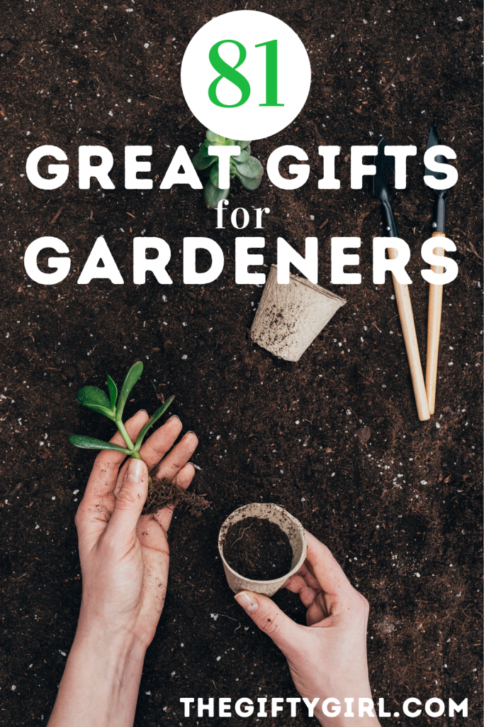 A photo of dirt and plants and gardening tools. With a text overlay that says 81 Great Gifts for Gardeners www.thegiftygirl.com