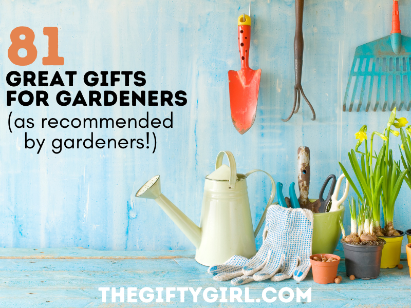 Photo of gardening tools with text overlay that says 81 Great Gifts for Gardeners (as recommended by gardeners) Thegiftygirl.com