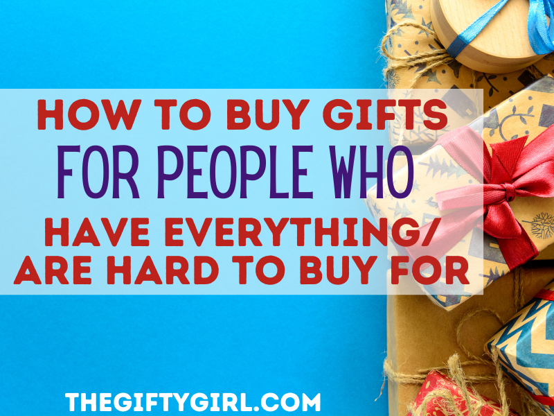 "Blue background with wrapped gifts, text overlay of ""how to buy gifts or people who have everything / are hard to buy for TheGiftyGirl.com"