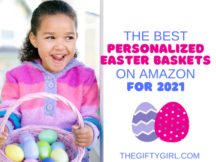 A smiling girl in a striped sweater holding an Easter Basket full of eggs. Text overlay says The Best Personalized Easter Baskets on Amazon for 2021 The Gifty Girl.com